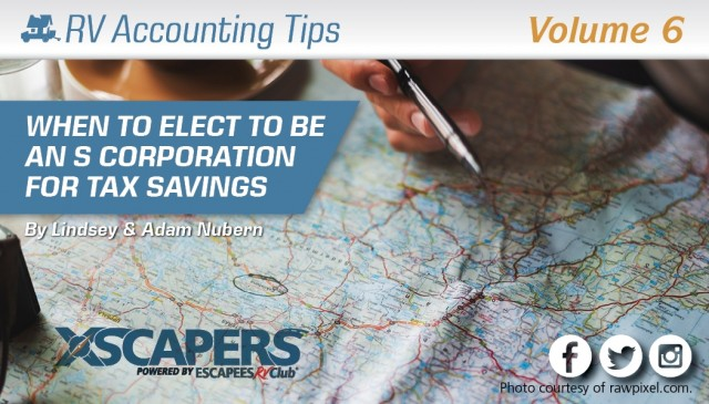 RV Accounting Tips - When to Elect to be an S Corporation for Tax Savings